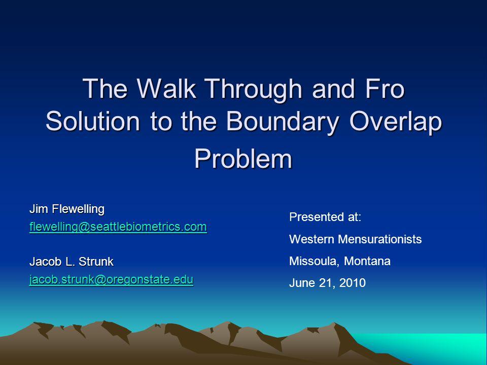 The Walk Through and Fro Solution to the Boundary Overlap Problem Jim Flewelling flewelling@seattlebiometrics.com Jacob L. Strunk jacob.strunk@oregons