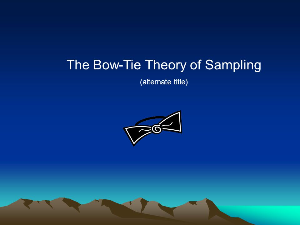 The Bow-Tie Theory of Sampling (alternate title)