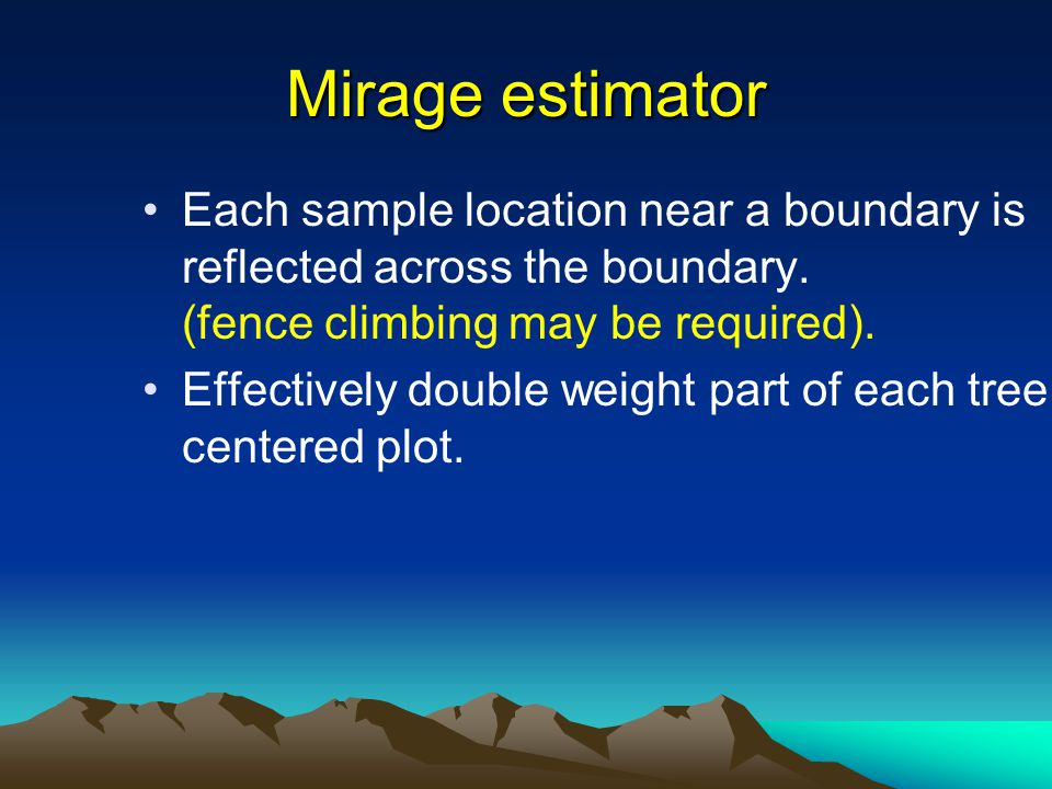 Mirage estimator Each sample location near a boundary is reflected across the boundary. (fence climbing may be required). Effectively double weight pa