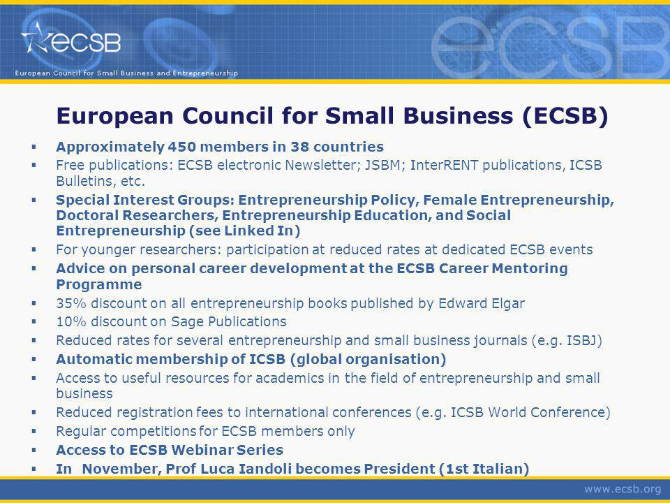 European Council for Small Business (ECSB) Approximately 450 members in 38 countries Free publications: ECSB electronic Newsletter; JSBM; InterRENT publications, ICSB Bulletins, etc.