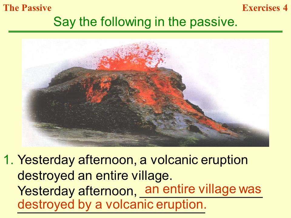 1.Yesterday afternoon, a volcanic eruption destroyed an entire village. Yesterday afternoon, _________________ __________________________ Say the foll