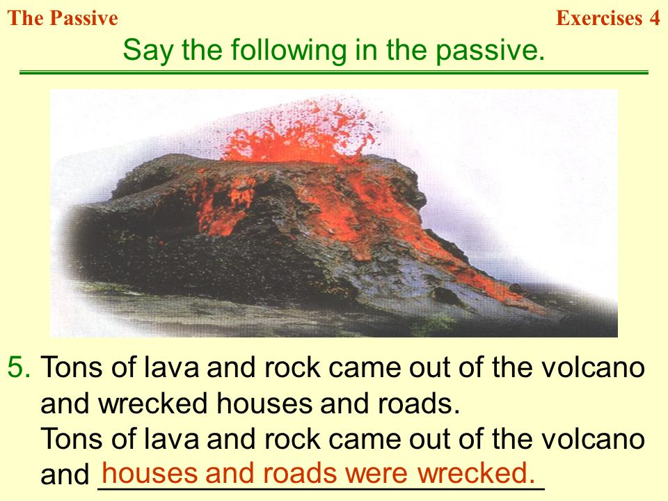 5.Tons of lava and rock came out of the volcano and wrecked houses and roads. Tons of lava and rock came out of the volcano and ______________________