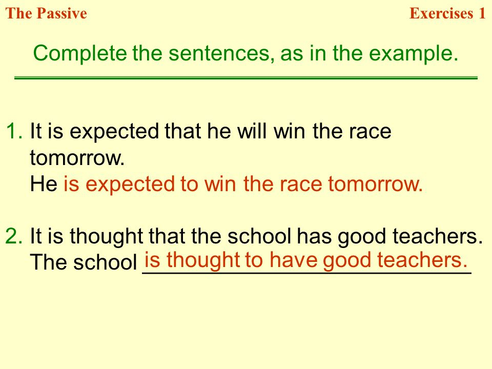 1.It is expected that he will win the race tomorrow. He is expected to win the race tomorrow. 2.It is thought that the school has good teachers. The s