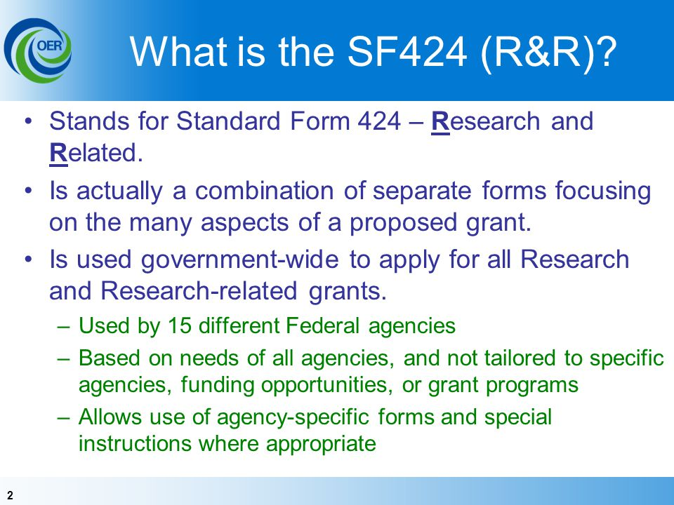 2 What is the SF424 (R&R). Stands for Standard Form 424 – Research and Related.