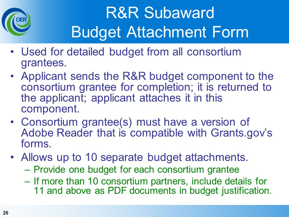 26 R&R Subaward Budget Attachment Form Used for detailed budget from all consortium grantees.