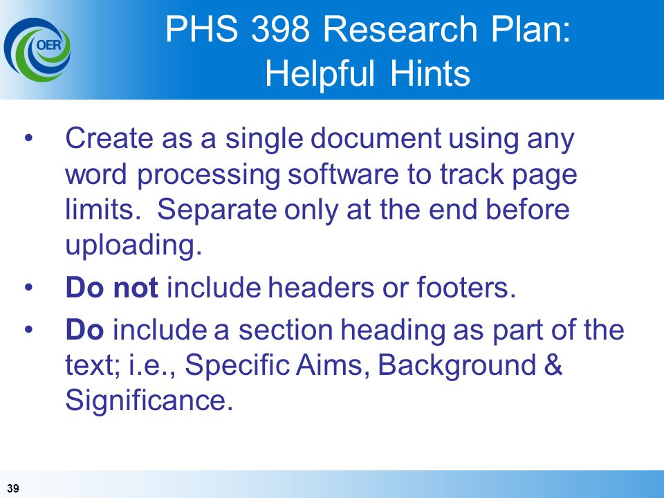 39 PHS 398 Research Plan: Helpful Hints Create as a single document using any word processing software to track page limits.