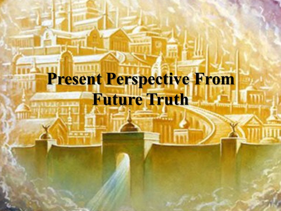 Present Perspective From Future Truth