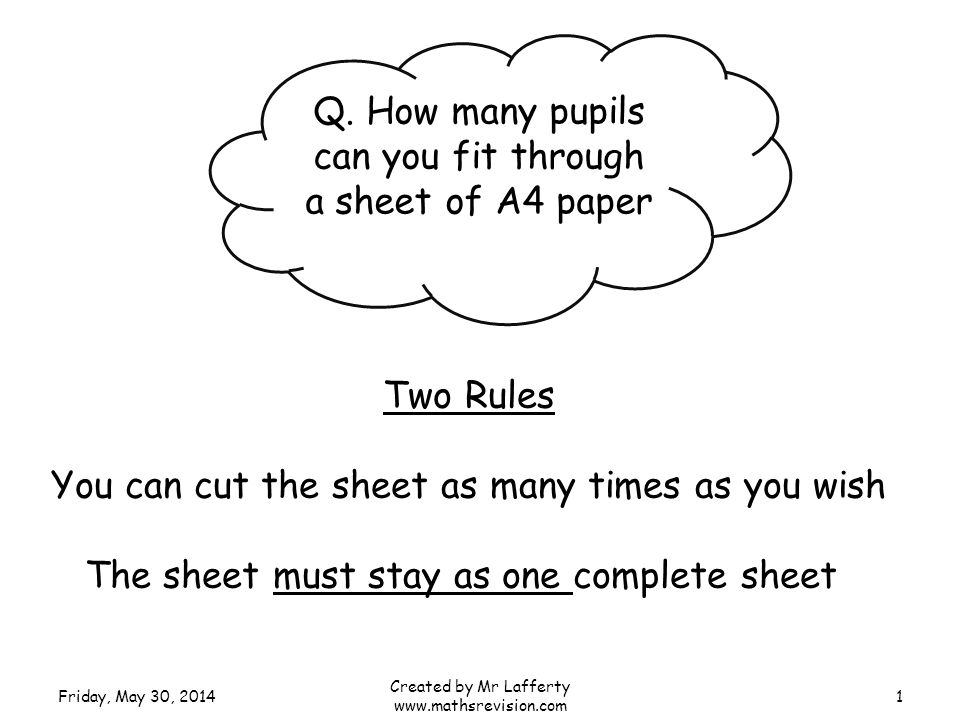 Q. How many pupils can you fit through a sheet of A4 paper Two Rules You can cut the sheet as many times as you wish The sheet must stay as one comple