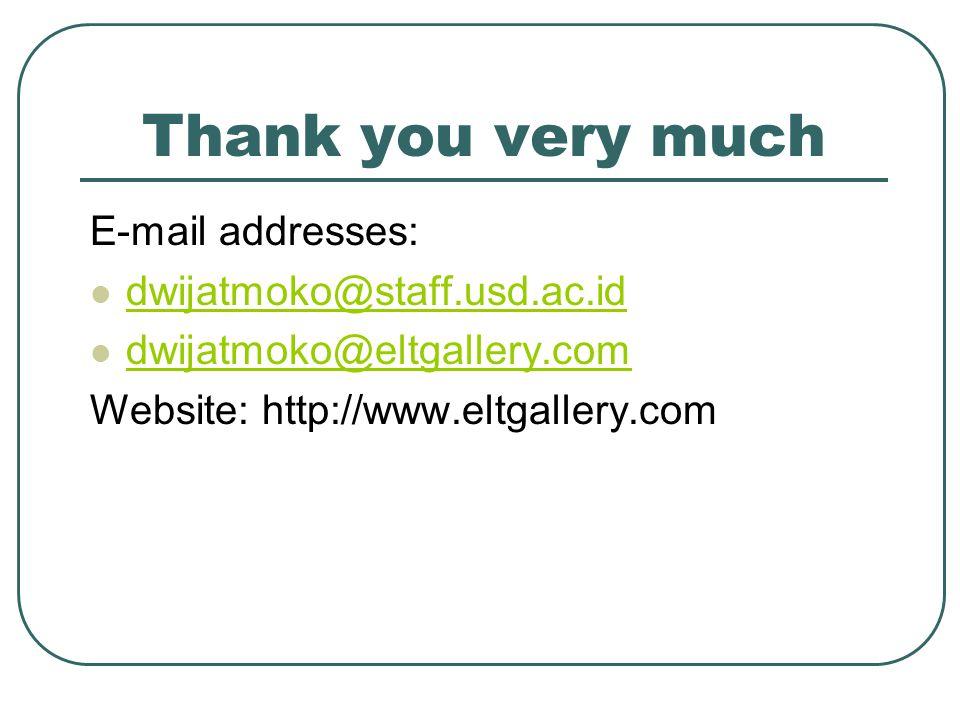 Thank you very much E-mail addresses: dwijatmoko@staff.usd.ac.id dwijatmoko@eltgallery.com Website: http://www.eltgallery.com