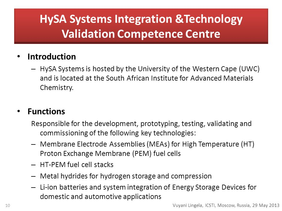 Vuyani Lingela, ICSTI, Moscow, Russia, 29 May 2013 HySA Systems Integration &Technology Validation Competence Centre Introduction – HySA Systems is hosted by the University of the Western Cape (UWC) and is located at the South African Institute for Advanced Materials Chemistry.