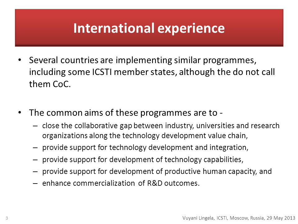 Vuyani Lingela, ICSTI, Moscow, Russia, 29 May 2013 International experience Several countries are implementing similar programmes, including some ICSTI member states, although the do not call them CoC.