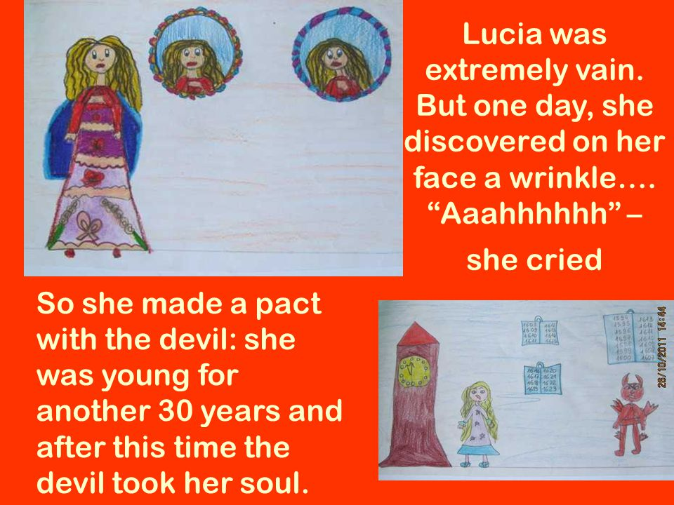 Lucia was extremely vain. But one day, she discovered on her face a wrinkle….