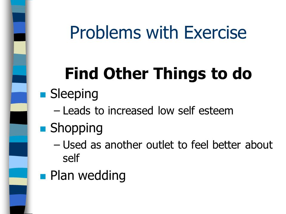 Personal Problem n I wish to lose weight through increased exercise.