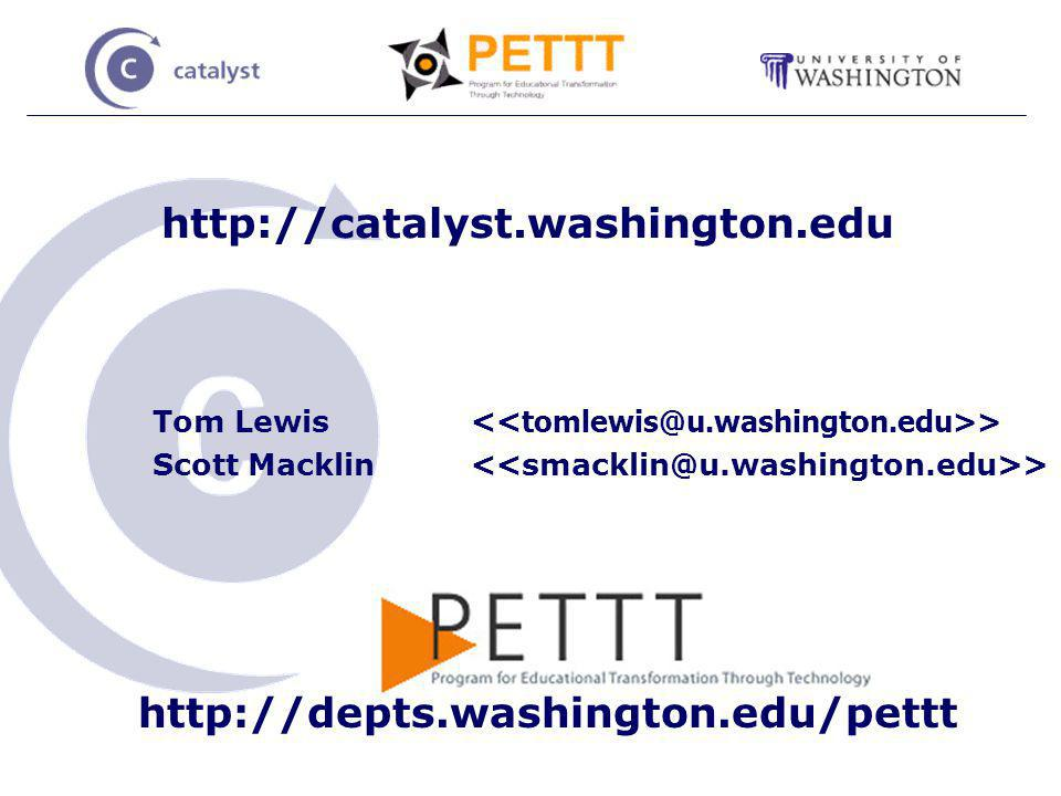 http://catalyst.washington.edu Tom Lewis > Scott Macklin > http://depts.washington.edu/pettt