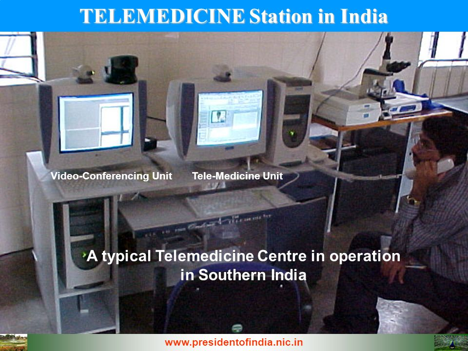 A typical Telemedicine Centre in operation in Southern India Video-Conferencing UnitTele-Medicine Unit TELEMEDICINE Station in India www.presidentofin