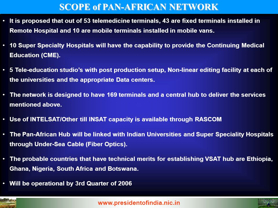 SCOPE of PAN-AFRICAN NETWORK www.presidentofindia.nic.in It is proposed that out of 53 telemedicine terminals, 43 are fixed terminals installed in Rem