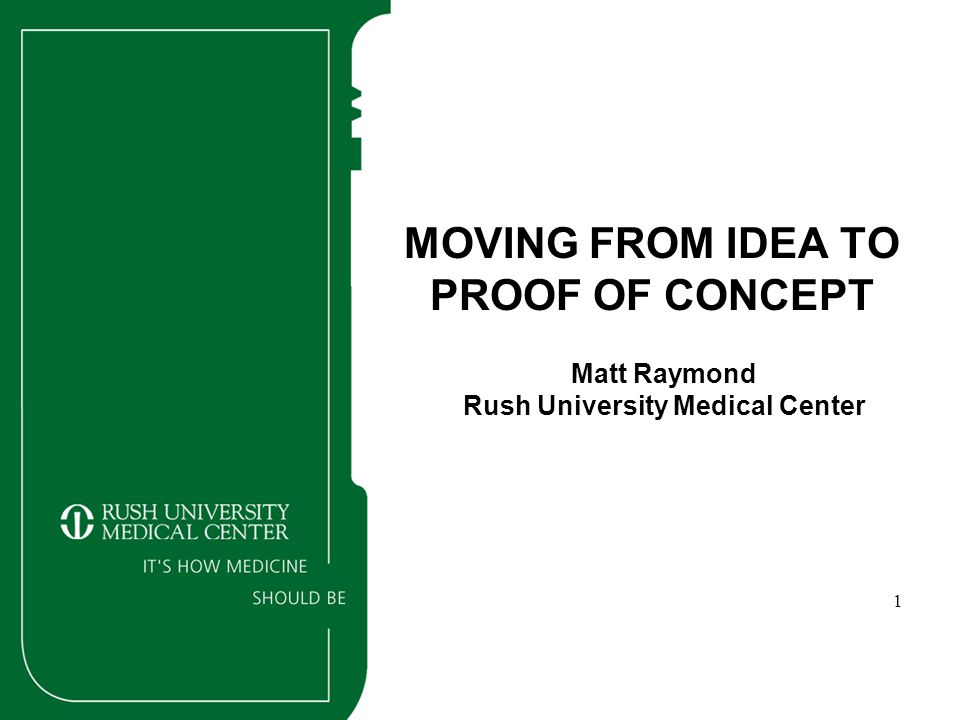 1 MOVING FROM IDEA TO PROOF OF CONCEPT Matt Raymond Rush University Medical Center