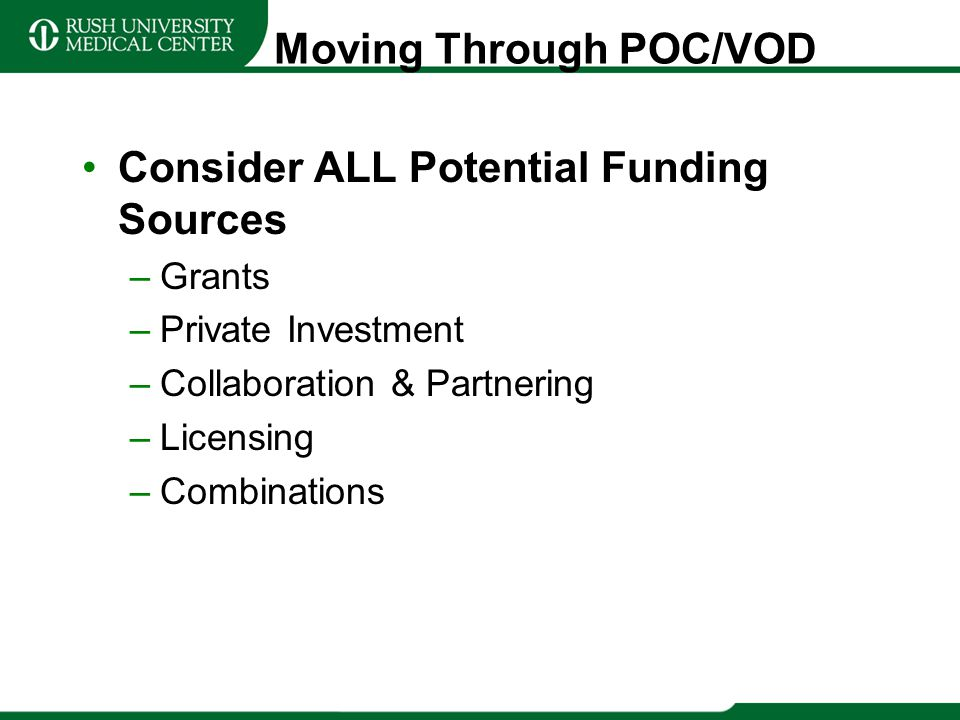 Moving Through POC/VOD Consider ALL Potential Funding Sources –Grants –Private Investment –Collaboration & Partnering –Licensing –Combinations