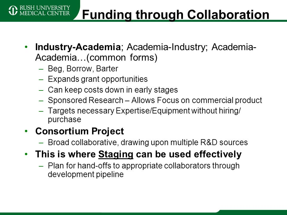 Funding through Collaboration Industry-Academia; Academia-Industry; Academia- Academia…(common forms) –Beg, Borrow, Barter –Expands grant opportunitie