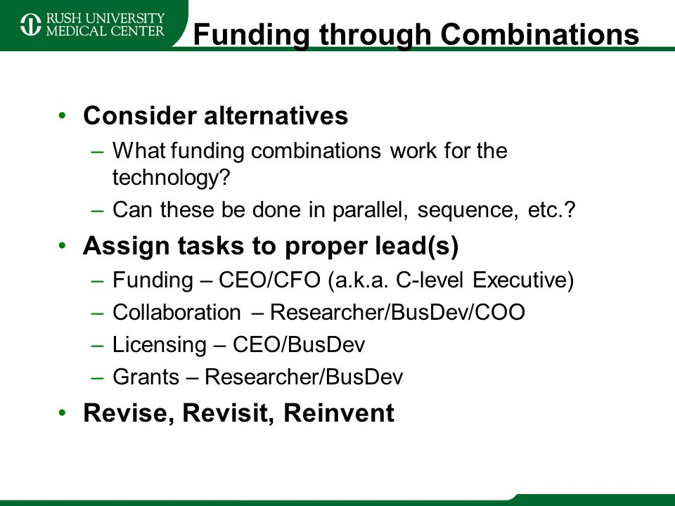 Funding through Combinations Consider alternatives –What funding combinations work for the technology? –Can these be done in parallel, sequence, etc.?