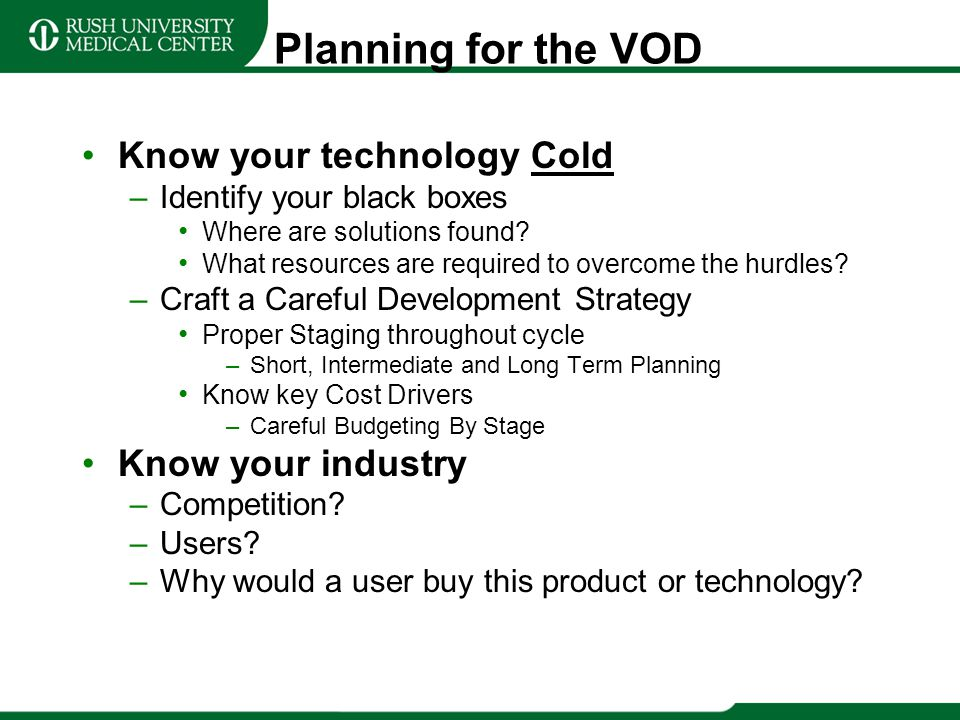 Planning for the VOD Know your technology Cold –Identify your black boxes Where are solutions found? What resources are required to overcome the hurdl