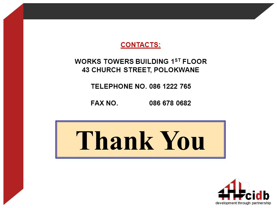 development through partnership Thank You CONTACTS: WORKS TOWERS BUILDING 1 ST FLOOR 43 CHURCH STREET, POLOKWANE TELEPHONE NO. 086 1222 765 FAX NO. 08