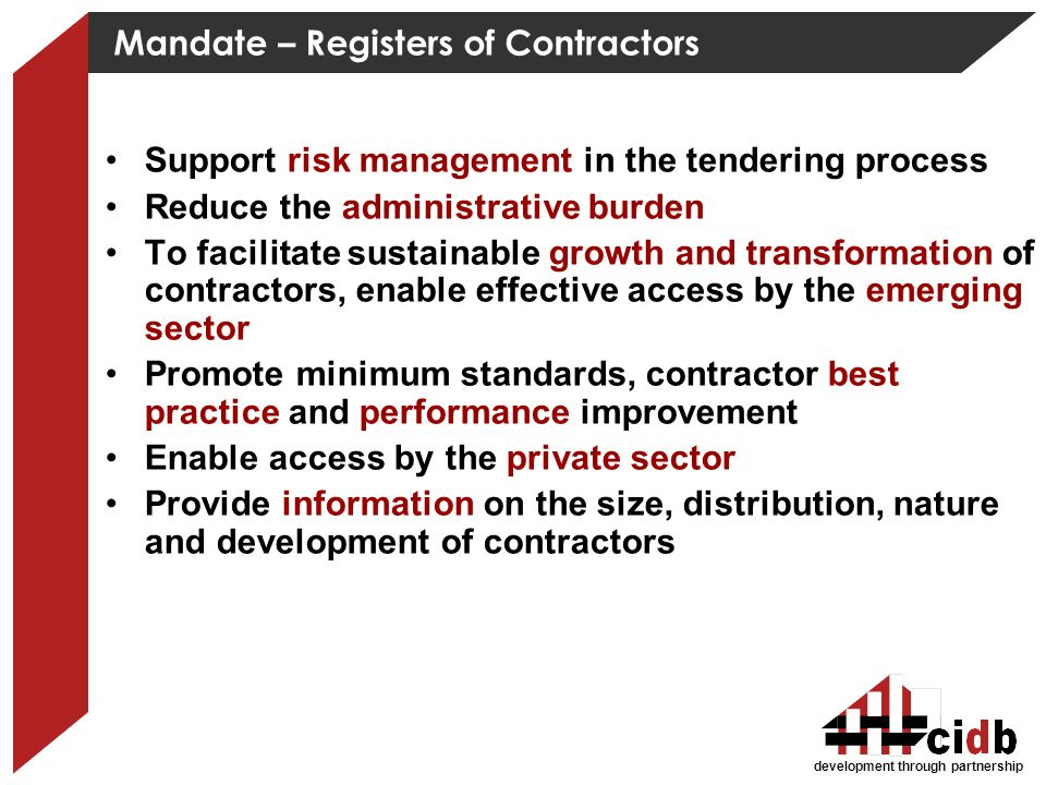 development through partnership Mandate – Registers of Contractors Support risk management in the tendering process Reduce the administrative burden T