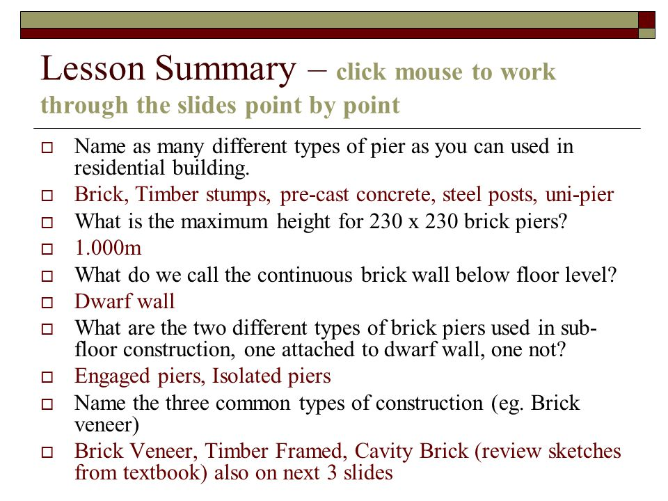Lesson Summary – click mouse to work through the slides point by point Name as many different types of pier as you can used in residential building.