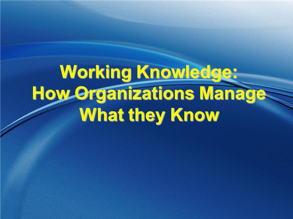 Working Knowledge: How Organizations Manage What they Know