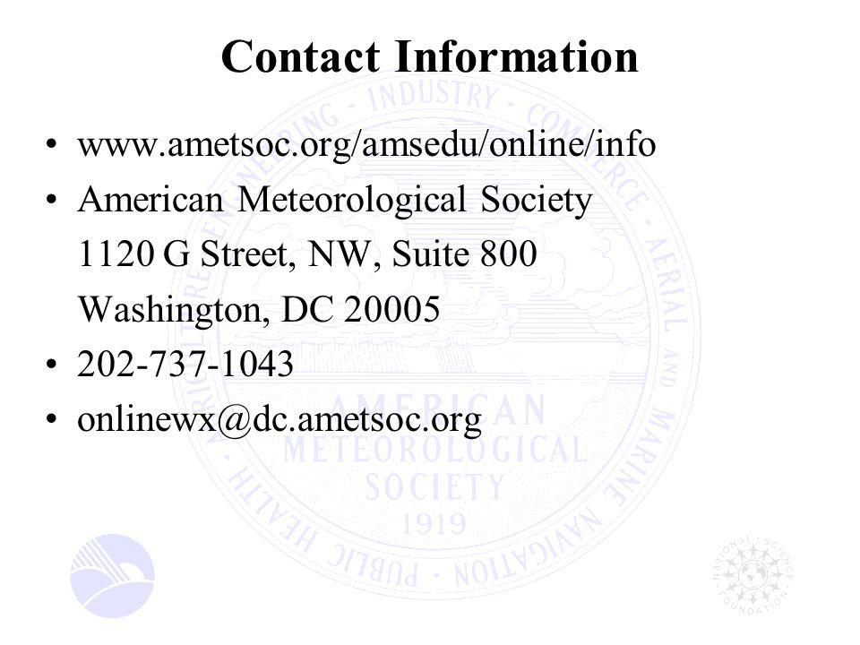 www.ametsoc.org/amsedu/online/info American Meteorological Society 1120 G Street, NW, Suite 800 Washington, DC 20005 202-737-1043 onlinewx@dc.ametsoc.org Contact Information