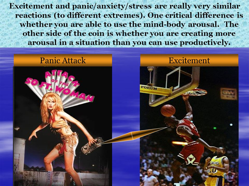 Panic AttackExcitement Excitement and panic/anxiety/stress are really very similar reactions (to different extremes).