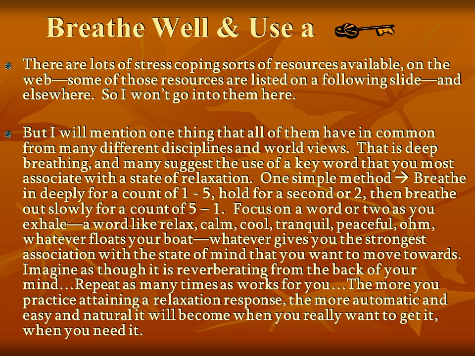 Breathe Well & Use a There are lots of stress coping sorts of resources available, on the websome of those resources are listed on a following slidean