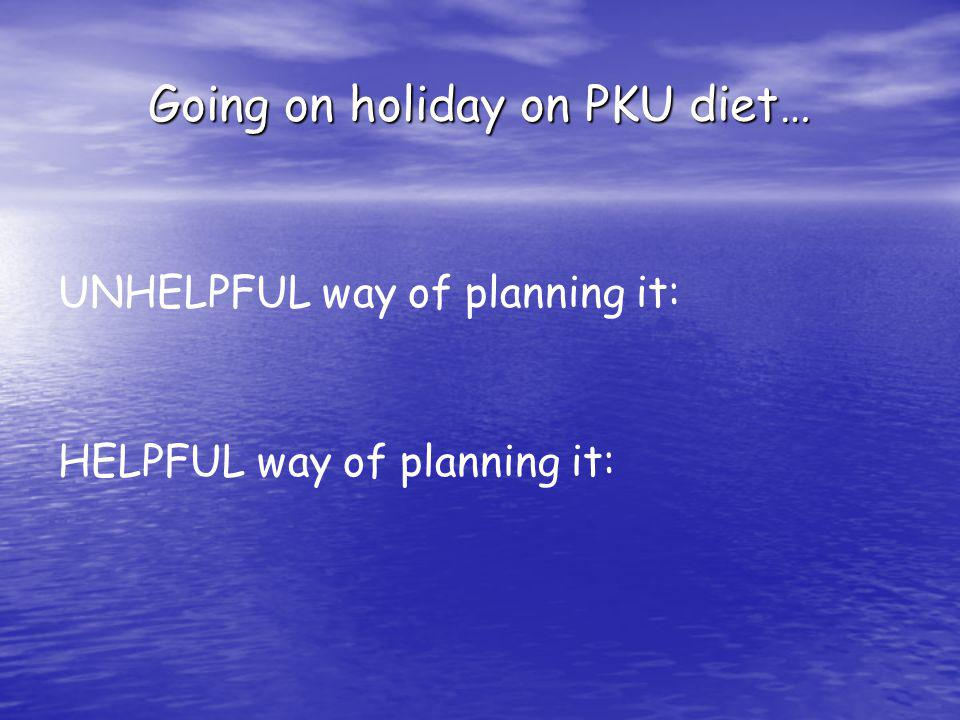 Going on holiday on PKU diet… UNHELPFUL way of planning it: HELPFUL way of planning it: