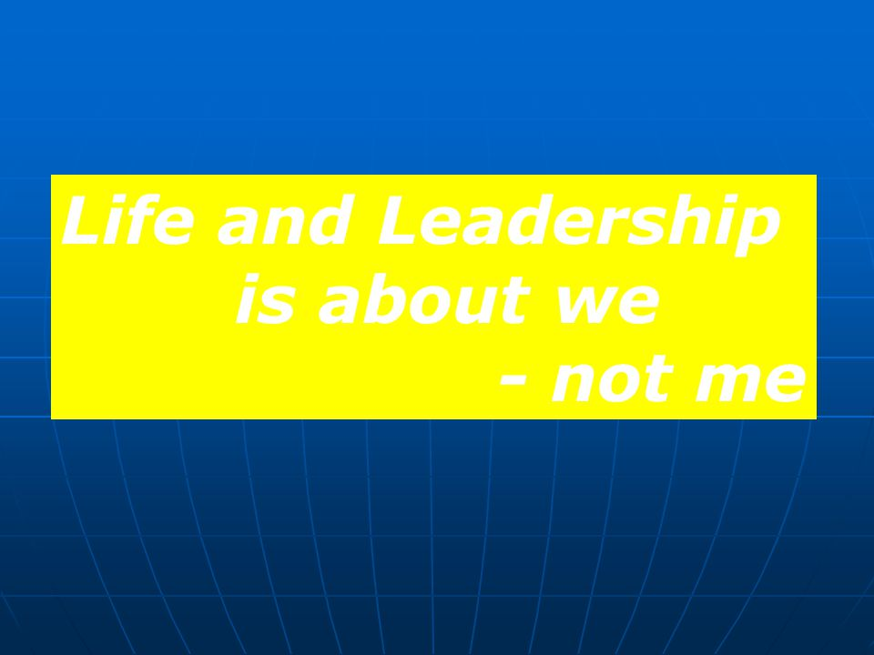 Life and Leadership is about we - not me