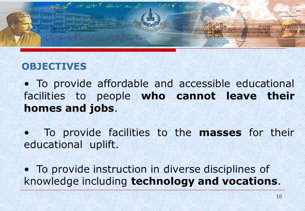 10 To provide affordable and accessible educational facilities to people who cannot leave their homes and jobs. To provide facilities to the masses fo