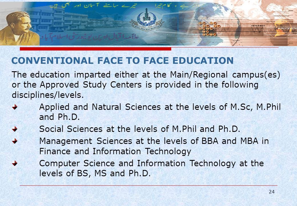 24 CONVENTIONAL FACE TO FACE EDUCATION The education imparted either at the Main/Regional campus(es) or the Approved Study Centers is provided in the