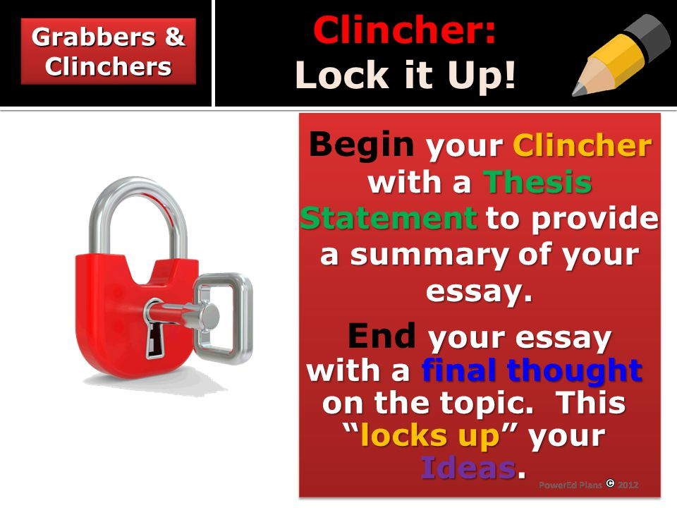 Clincher: Lock it Up! your Clincher with a Thesis Statement to provide a summary of your essay. Begin your Clincher with a Thesis Statement to provide
