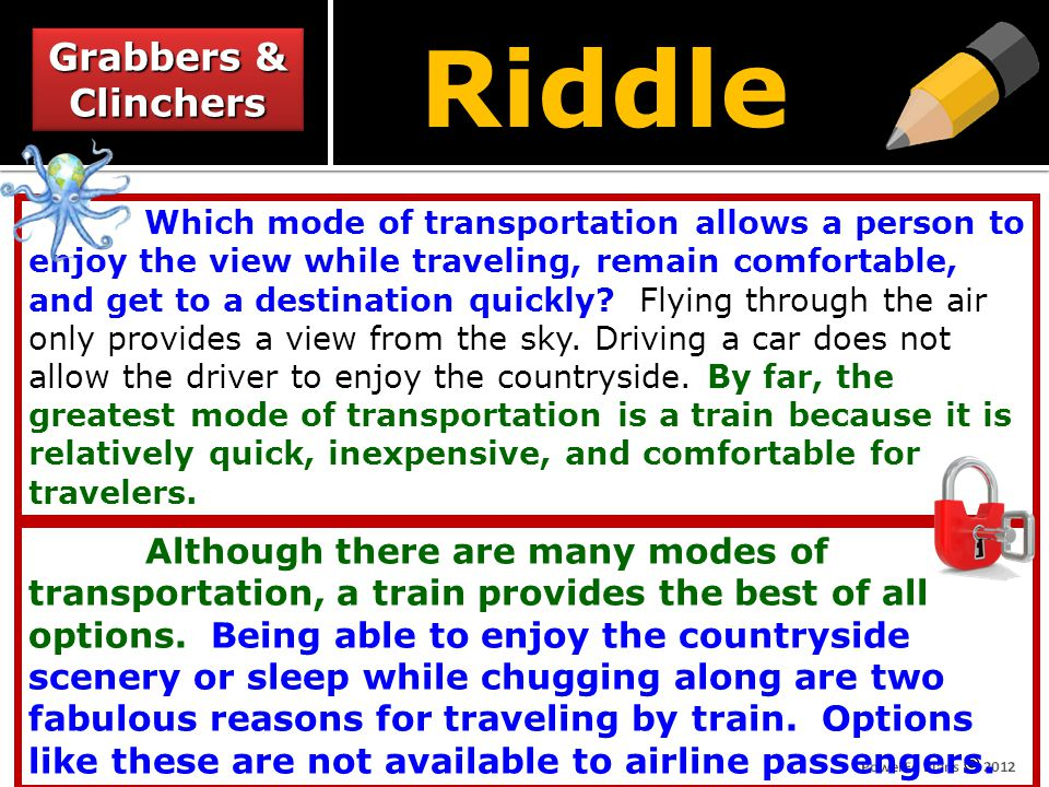 Riddle Which mode of transportation allows a person to enjoy the view while traveling, remain comfortable, and get to a destination quickly? Flying th