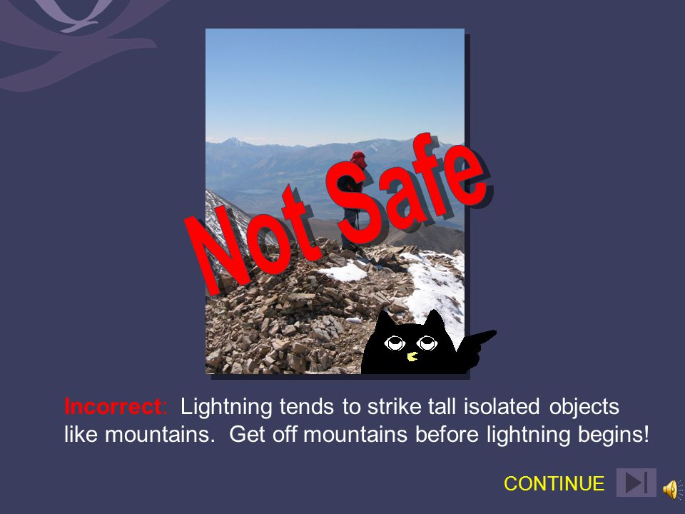 Correct: Lightning tends to strike tall isolated objects like mountains.