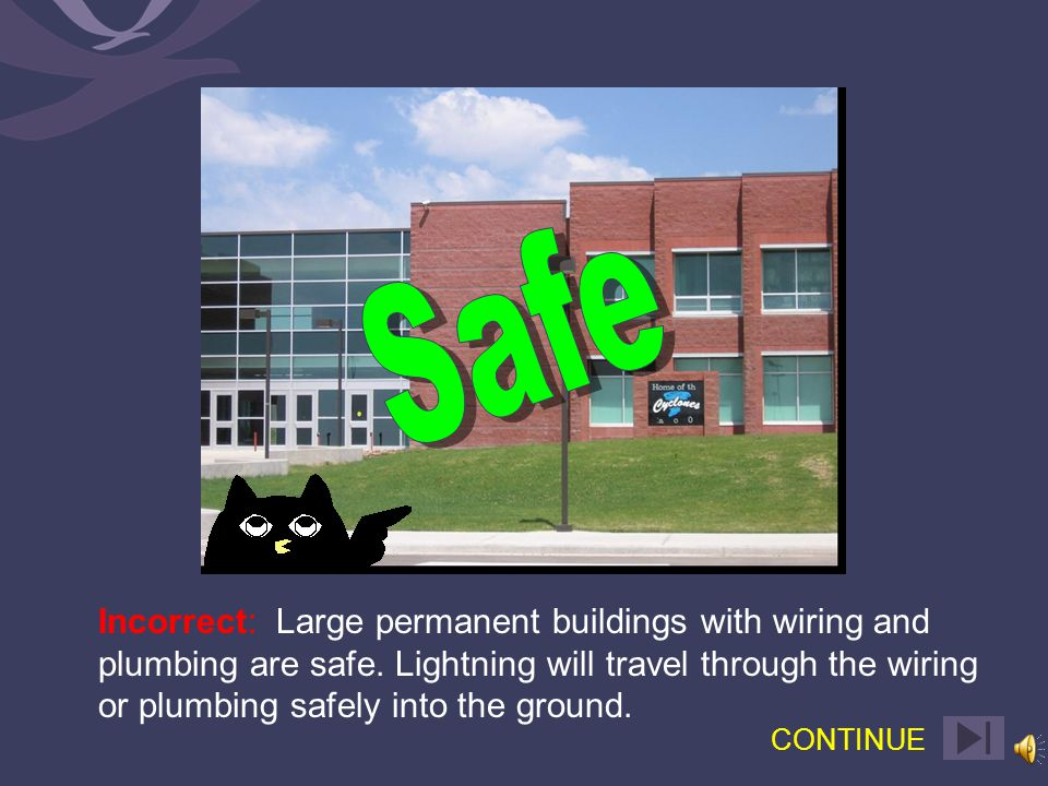 Correct: Large permanent buildings with wiring and plumbing are safe.
