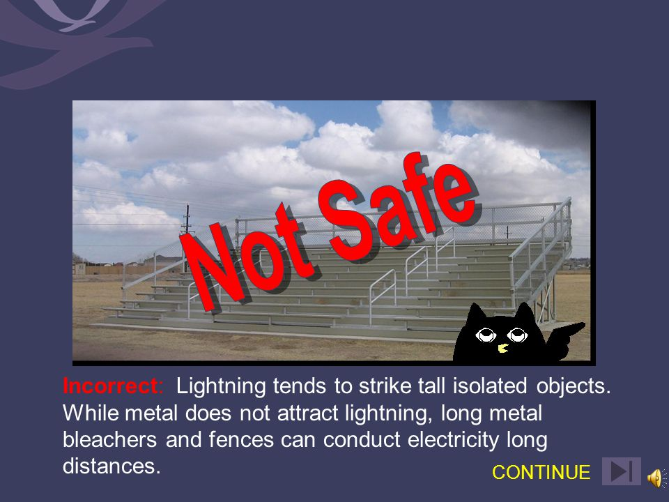 Correct: Lightning tends to strike tall isolated objects.