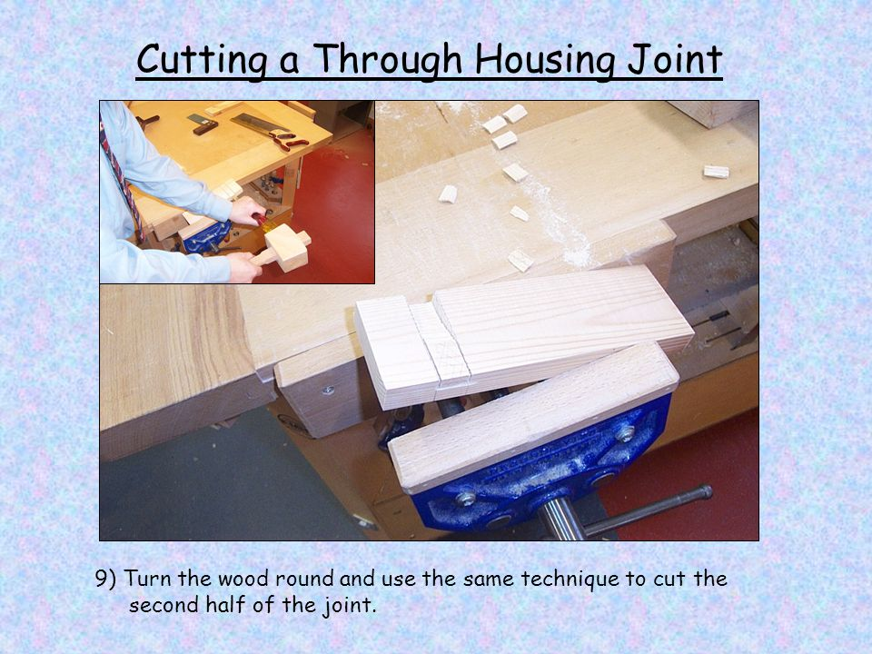 Cutting a Through Housing Joint 9) Turn the wood round and use the same technique to cut the second half of the joint.