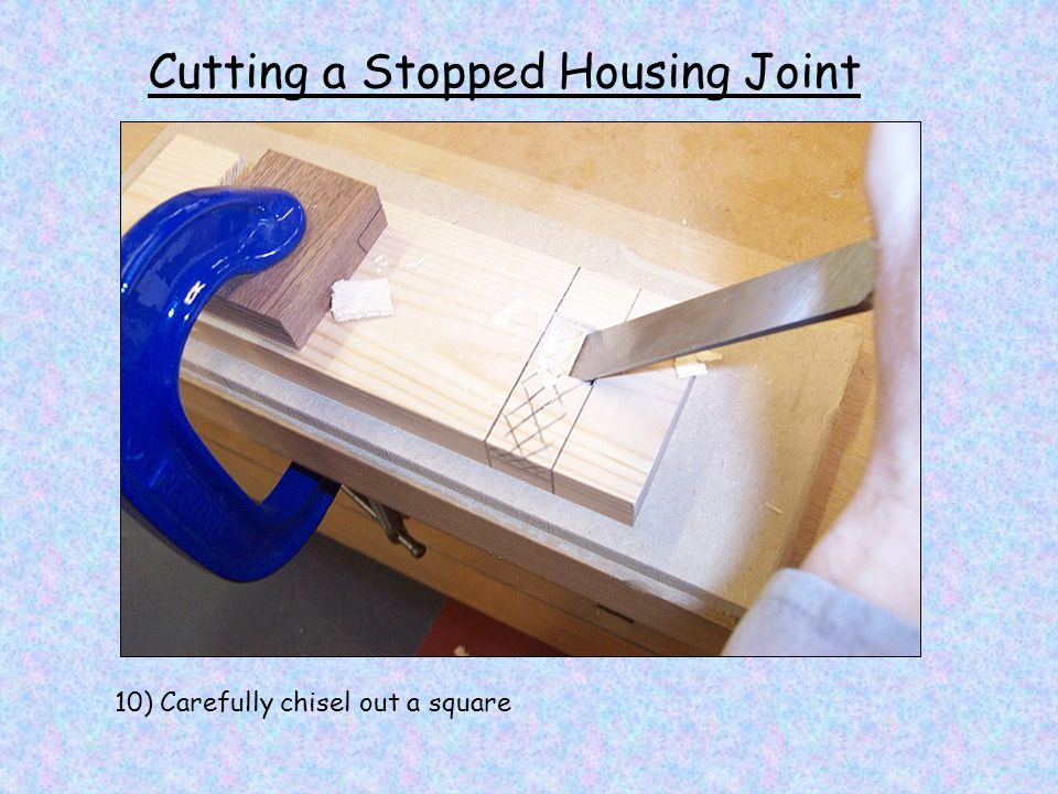 Cutting a Stopped Housing Joint 10) Carefully chisel out a square