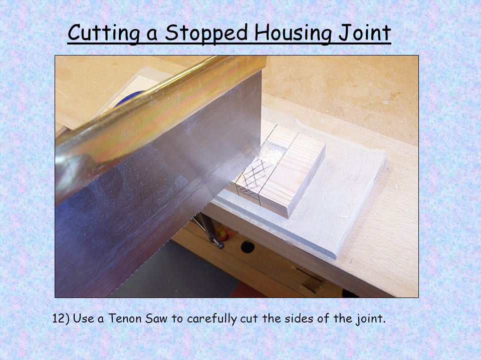 Cutting a Stopped Housing Joint 12) Use a Tenon Saw to carefully cut the sides of the joint.