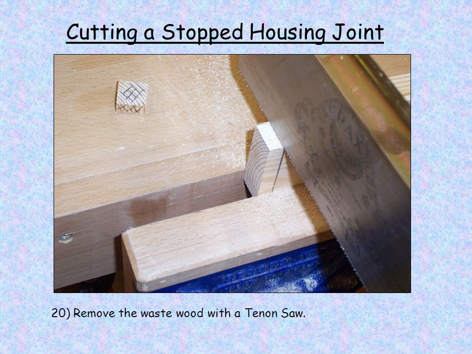 Cutting a Stopped Housing Joint 20) Remove the waste wood with a Tenon Saw.