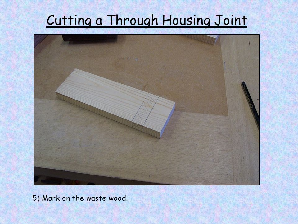 Cutting a Through Housing Joint 5) Mark on the waste wood.