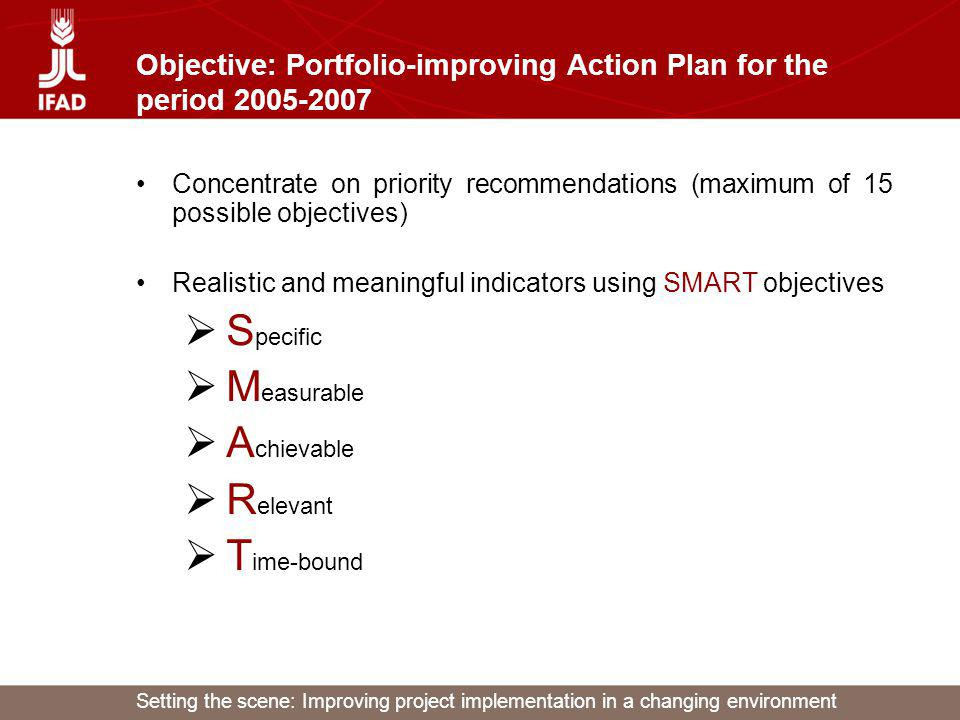 Setting the scene: Improving project implementation in a changing environment Objective: Portfolio-improving Action Plan for the period 2005-2007 Conc