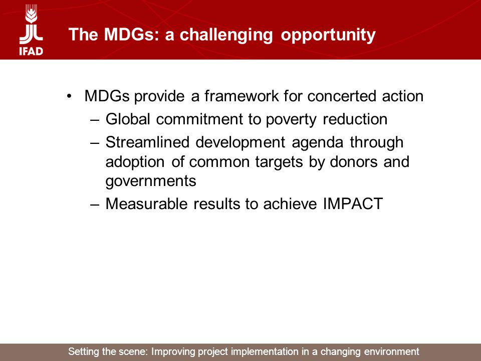Setting the scene: Improving project implementation in a changing environment The MDGs: a challenging opportunity MDGs provide a framework for concert