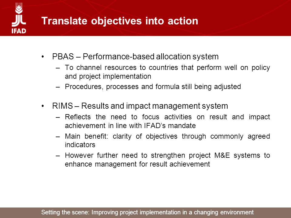Setting the scene: Improving project implementation in a changing environment Translate objectives into action PBAS – Performance-based allocation sys