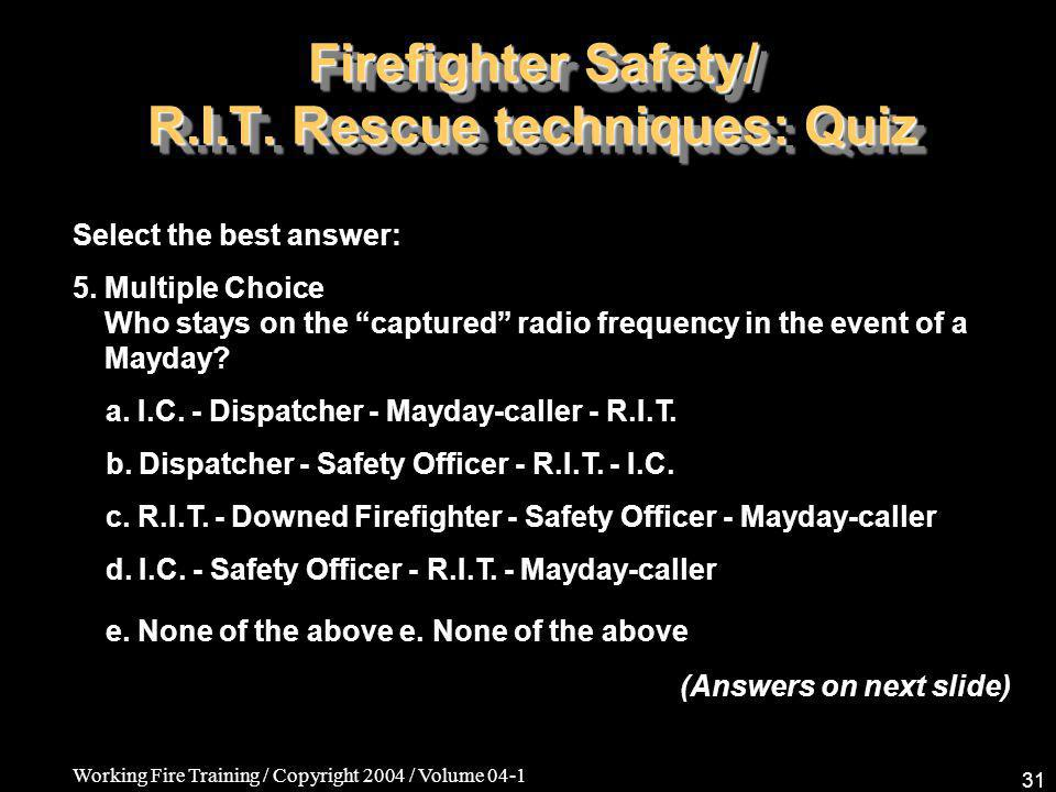 Working Fire Training / Copyright 2004 / Volume 04-1 31 Firefighter Safety/ R.I.T.
